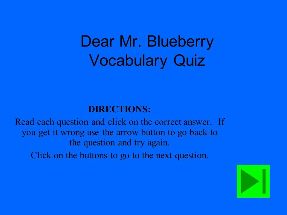 Dear Mr.Blueberry Vocabulary Quiz DIRECTIONS: Read each question and click on the correct answer.