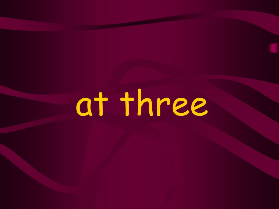 at three