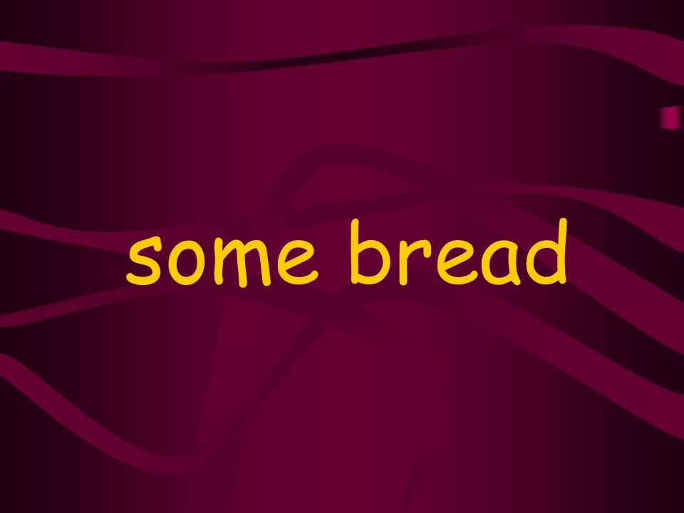 some bread