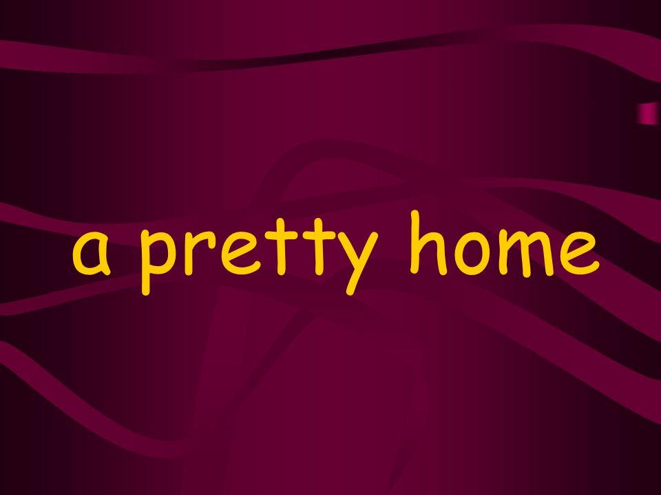a pretty home