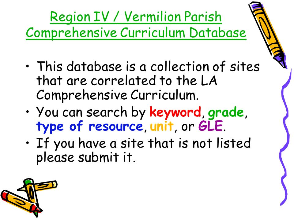 Region IV / Vermilion Parish Comprehensive Curriculum Database This database is a collection of sites that are correlated to the LA Comprehensive Curr