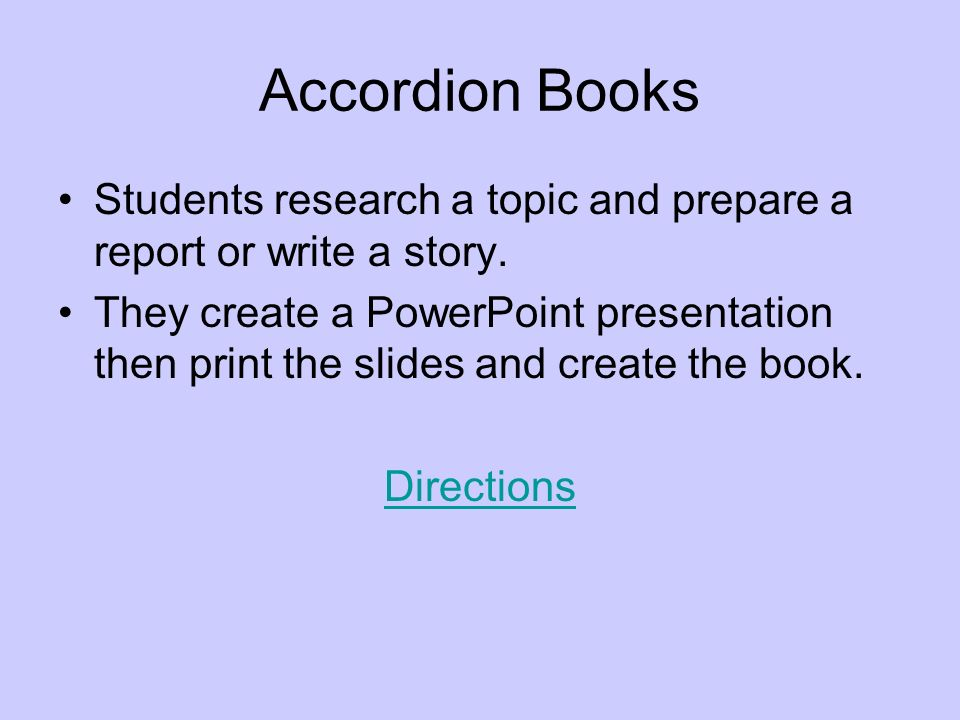 Accordion Books Students research a topic and prepare a report or write a story.