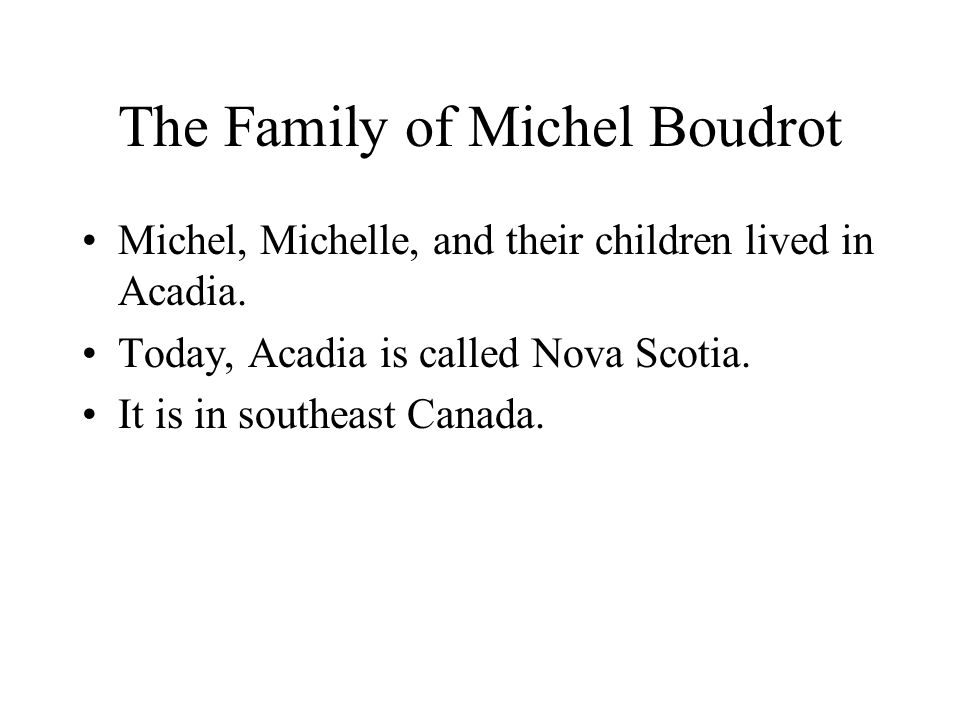 The Family of Michel Boudrot Michel, Michelle, and their children lived in Acadia.