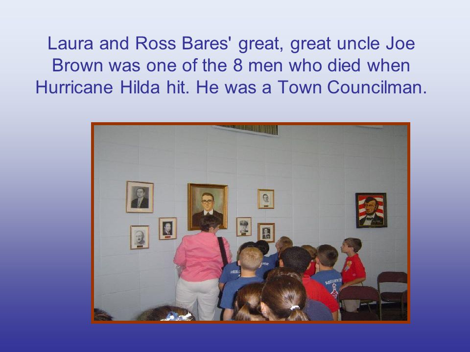 Laura and Ross Bares great, great uncle Joe Brown was one of the 8 men who died when Hurricane Hilda hit.