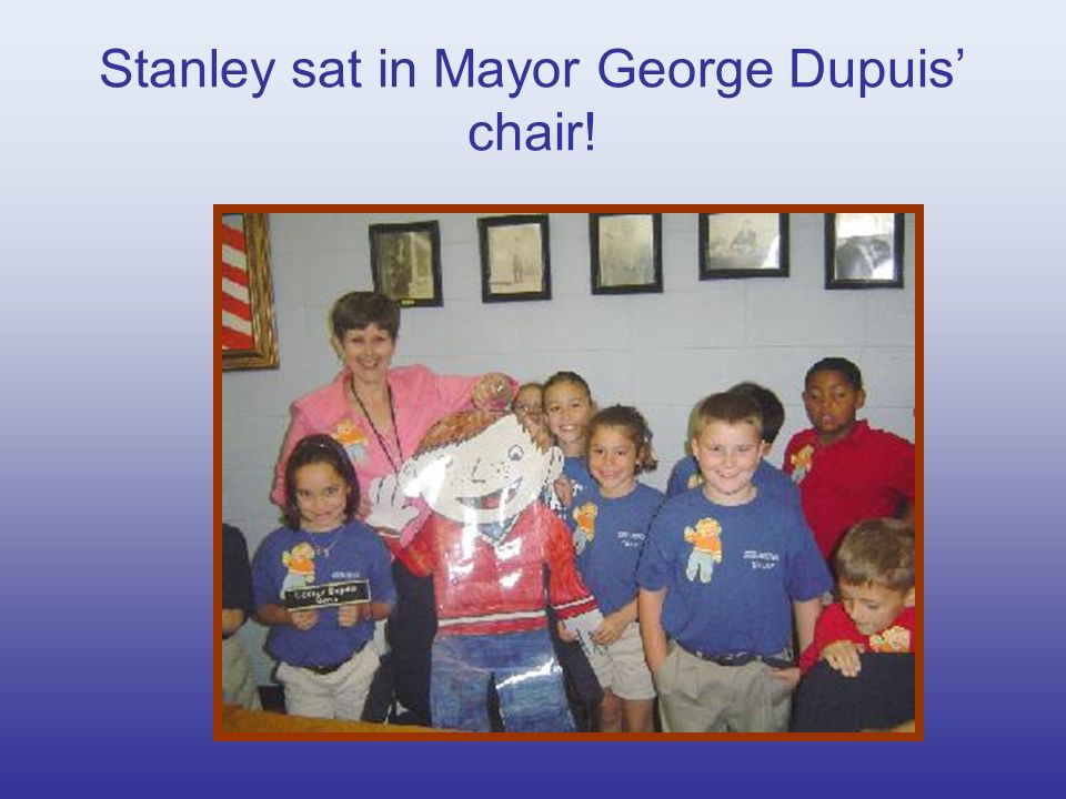 Stanley sat in Mayor George Dupuis chair!