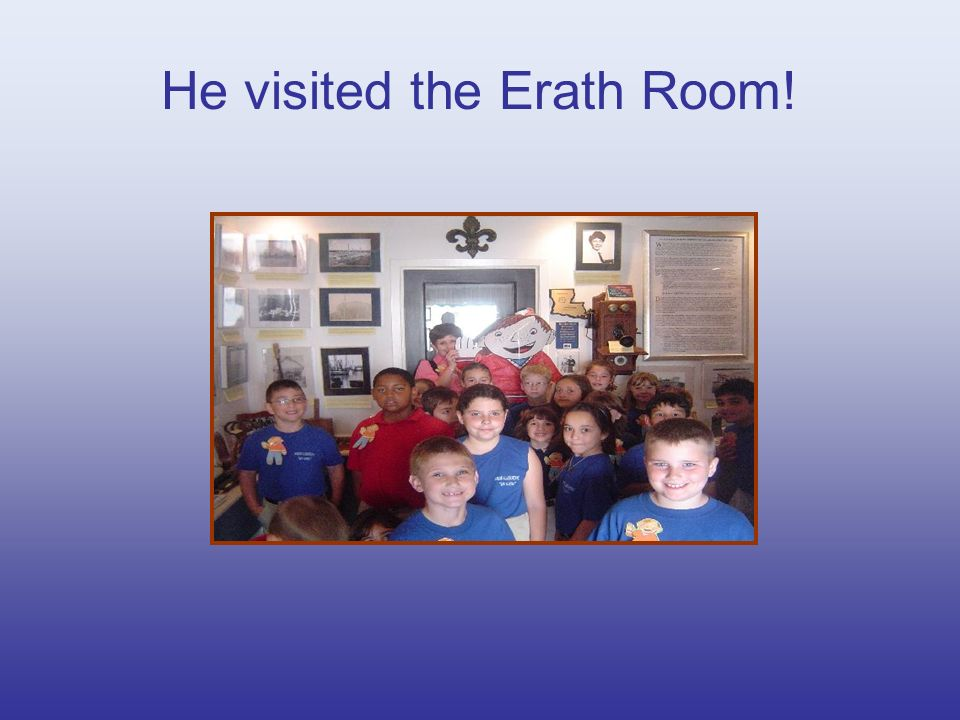 He visited the Erath Room!