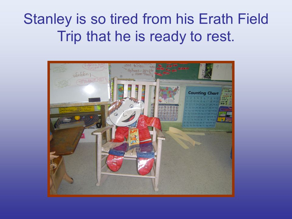 Stanley is so tired from his Erath Field Trip that he is ready to rest.
