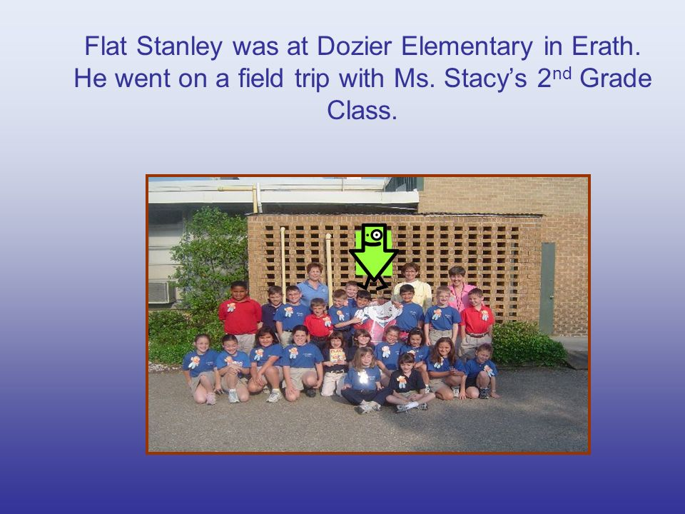 Flat Stanley was at Dozier Elementary in Erath. He went on a field trip with Ms.