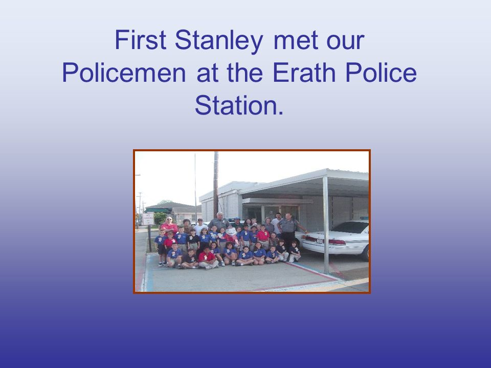 First Stanley met our Policemen at the Erath Police Station.
