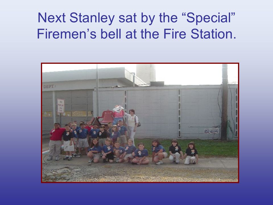 Next Stanley sat by the Special Firemens bell at the Fire Station.
