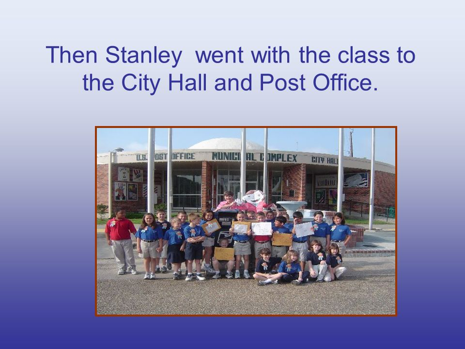 Then Stanley went with the class to the City Hall and Post Office.