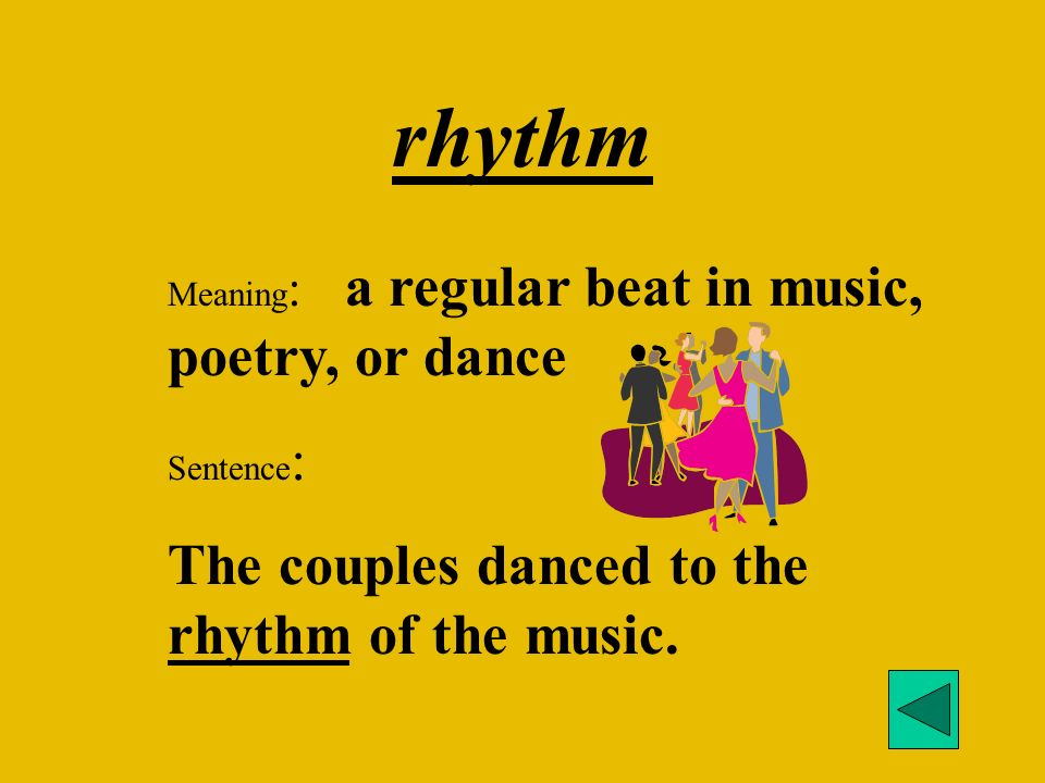 rhythm Meaning : a regular beat in music, poetry, or dance Sentence : The couples danced to the rhythm of the music.