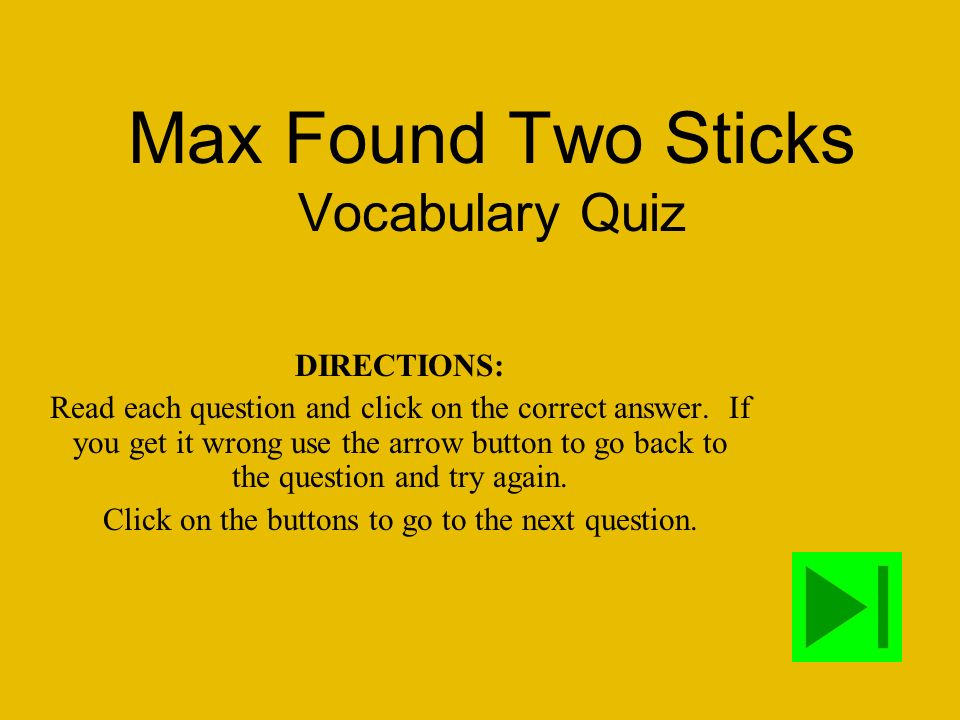 Max Found Two Sticks Vocabulary Quiz DIRECTIONS: Read each question and click on the correct answer.