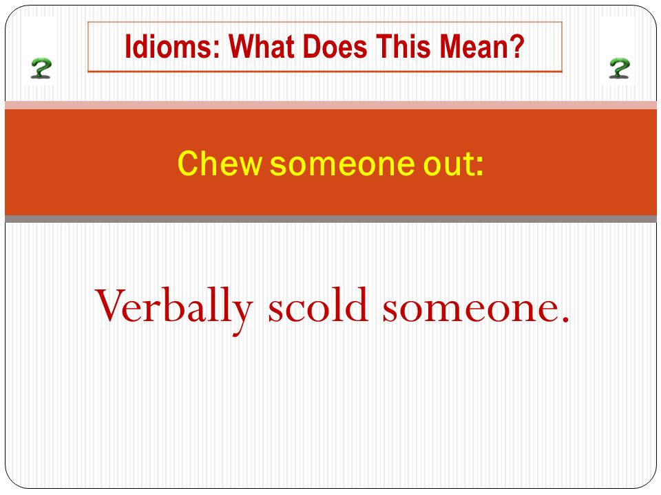 Verbally scold someone. Chew someone out: Idioms: What Does This Mean