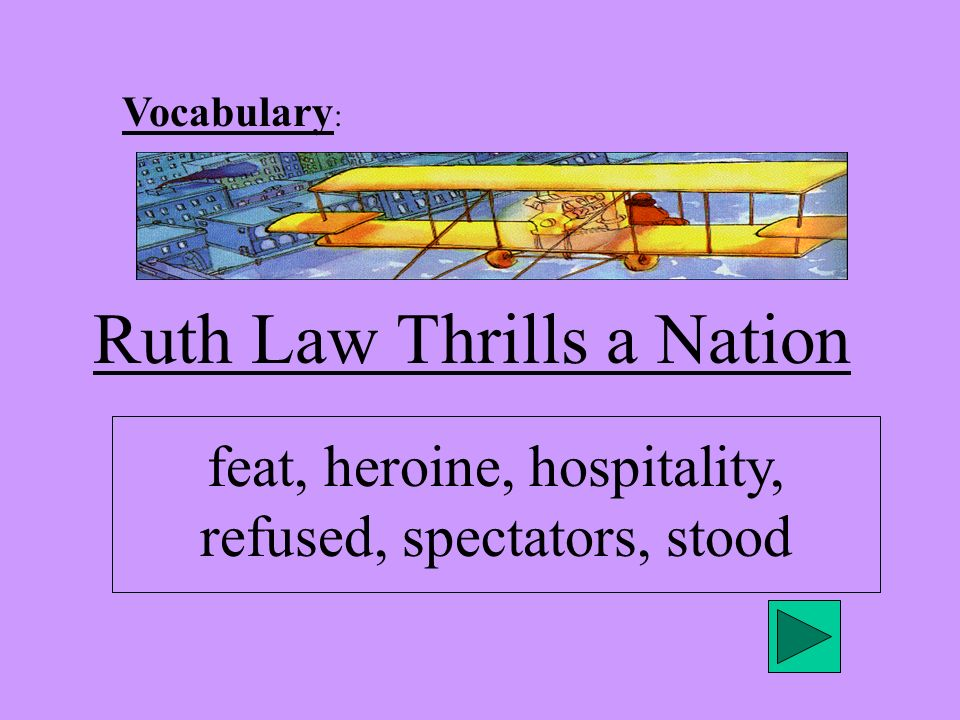 Vocabulary : Ruth Law Thrills a Nation feat, heroine, hospitality, refused, spectators, stood