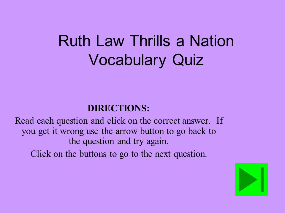 Ruth Law Thrills a Nation Vocabulary Quiz DIRECTIONS: Read each question and click on the correct answer.