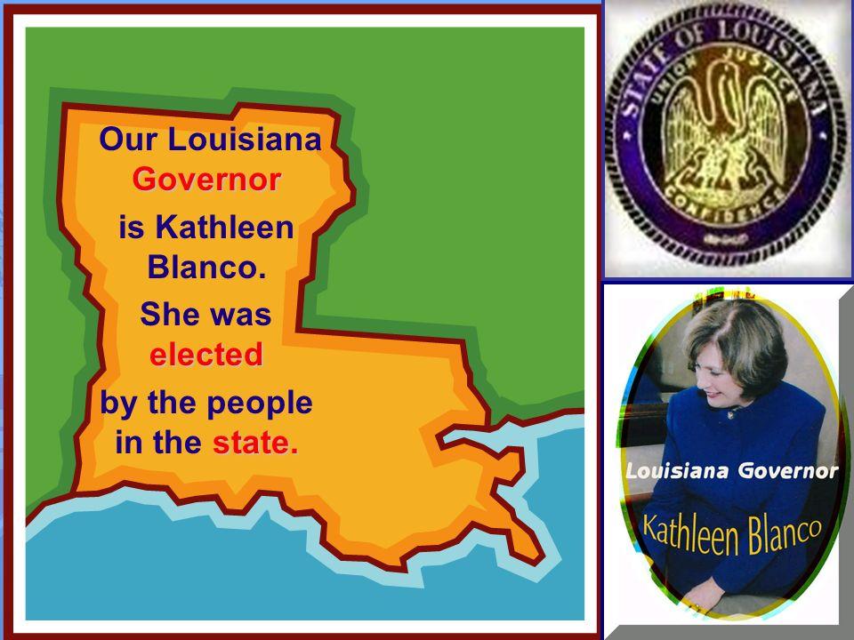 Governor Our Louisiana Governor is Kathleen Blanco.