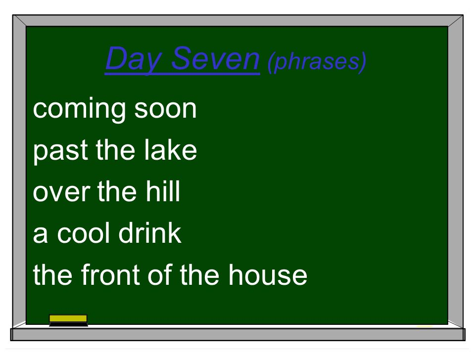Day Seven (phrases) coming soon past the lake over the hill a cool drink the front of the house