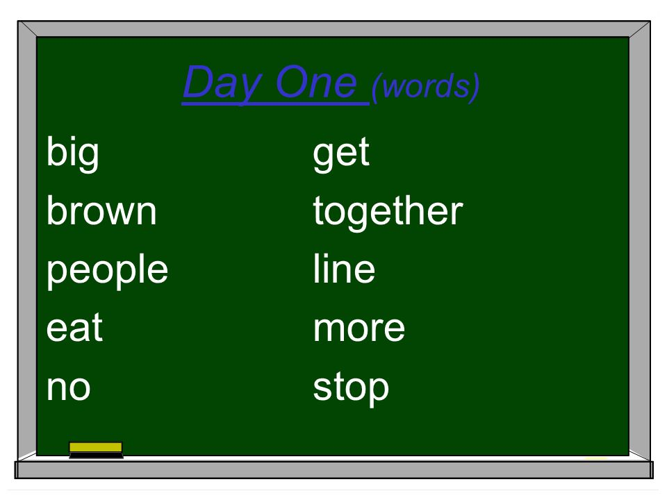 Day One (words) bigget browntogether people line eat more nostop
