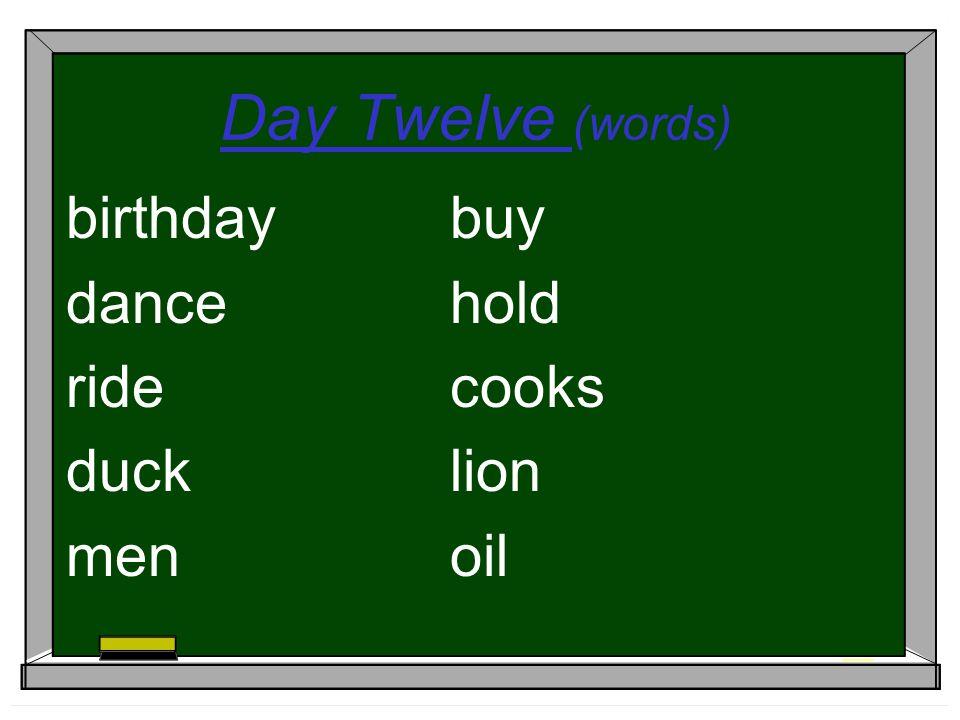 Day Twelve (words) birthdaybuy dancehold ridecooks ducklion menoil