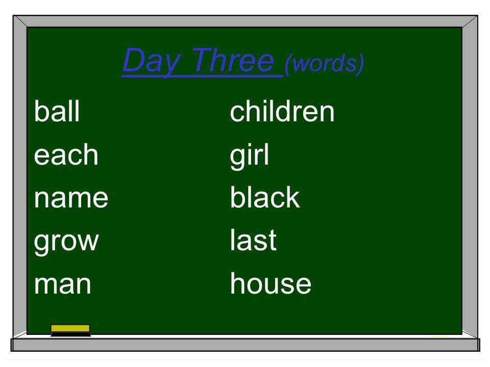 Day Three (words) ballchildren eachgirl nameblack growlast manhouse