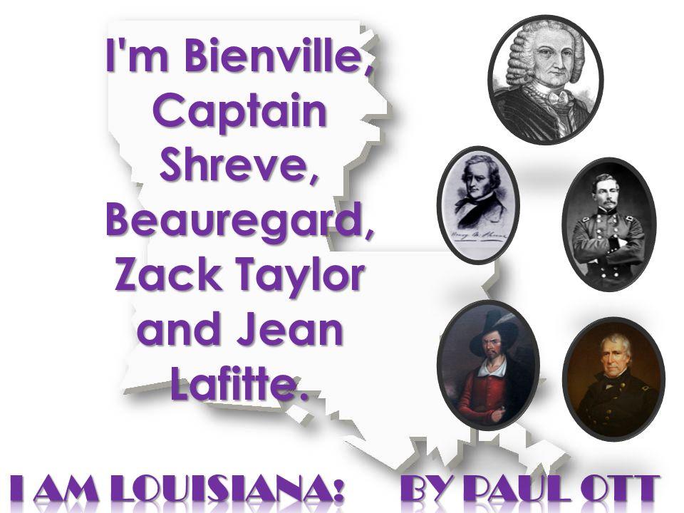 I'm Bienville, Captain Shreve, Beauregard, Zack Taylor and Jean Lafitte.