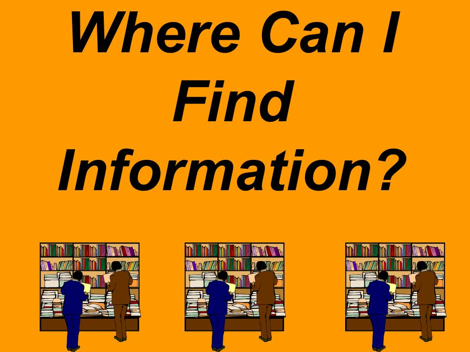 Where Can I Find Information?