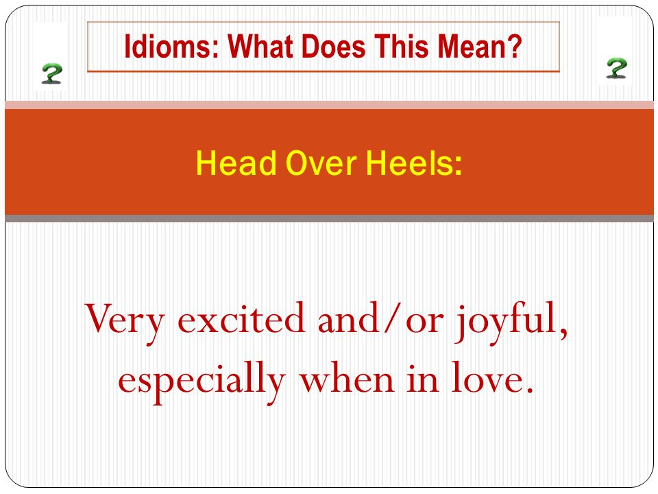 Very excited and/or joyful, especially when in love. Head Over Heels: Idioms: What Does This Mean