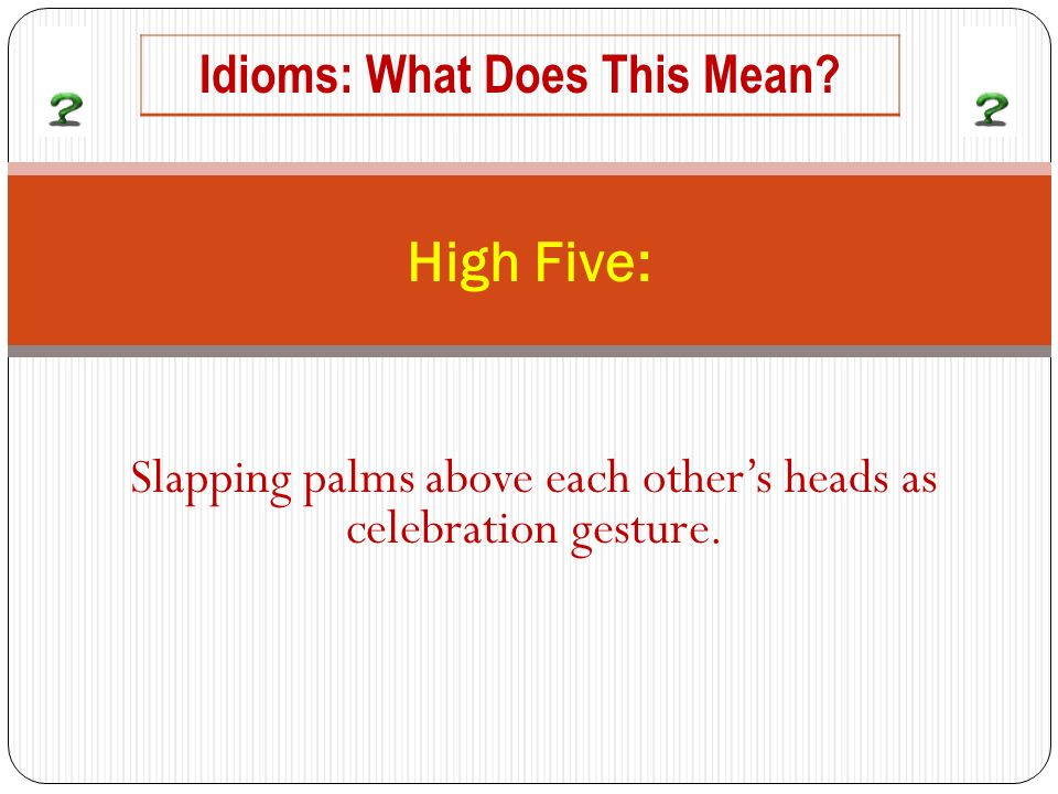 Slapping palms above each others heads as celebration gesture. High Five: Idioms: What Does This Mean?