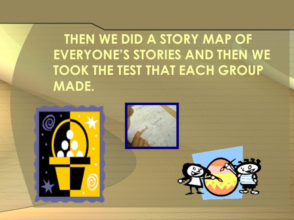 THEN WE DID A STORY MAP OF EVERYONES STORIES AND THEN WE TOOK THE TEST THAT EACH GROUP MADE.