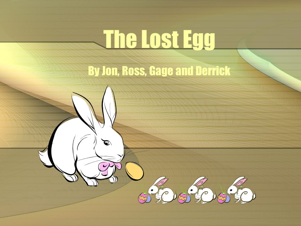 The Lost Egg By Jon, Ross, Gage and Derrick