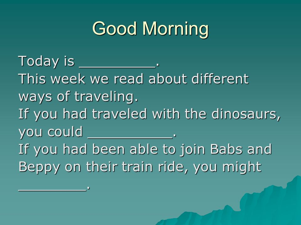 Good Morning Today is _________.This week we read about different ways of traveling.