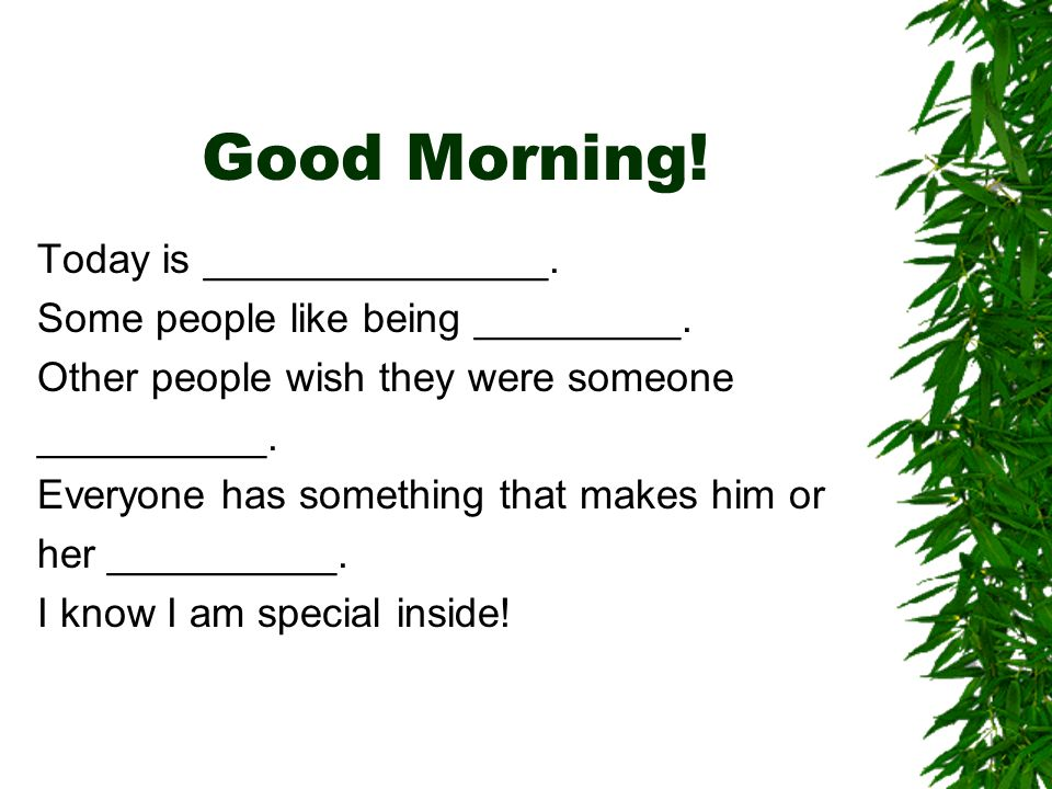 Good Morning.Today is ___________. We could write about a poem we______.