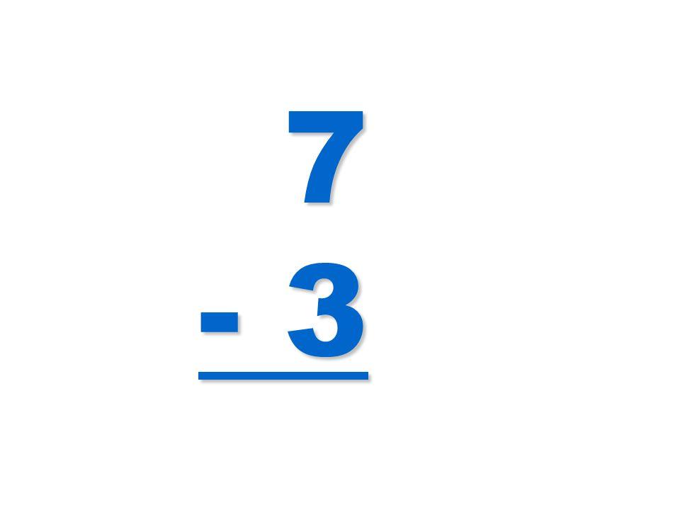 7 - 3