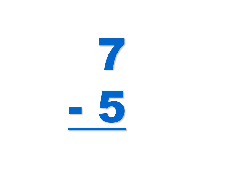 7 - 5