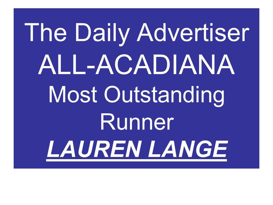 The Daily Advertiser ALL-ACADIANA Most Outstanding Runner LAUREN LANGE