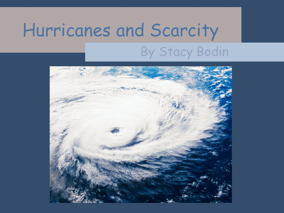 Hurricanes and Scarcity By Stacy Bodin