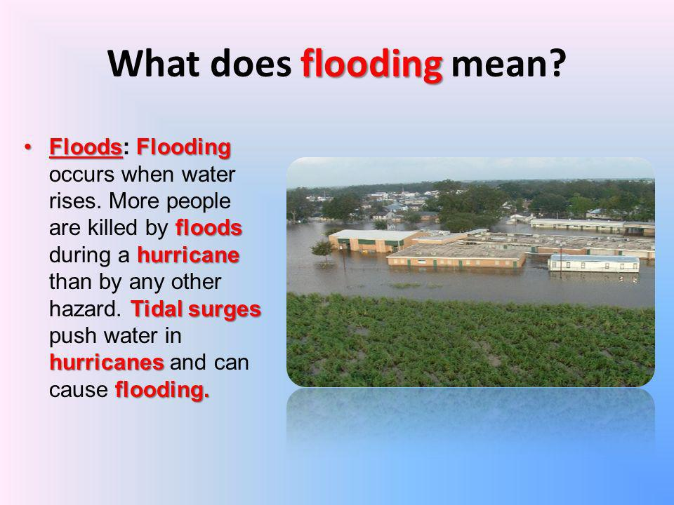 flooding What does flooding mean? FloodsFlooding floods hurricane Tidal surges hurricanes flooding.Floods: Flooding occurs when water rises. More peop