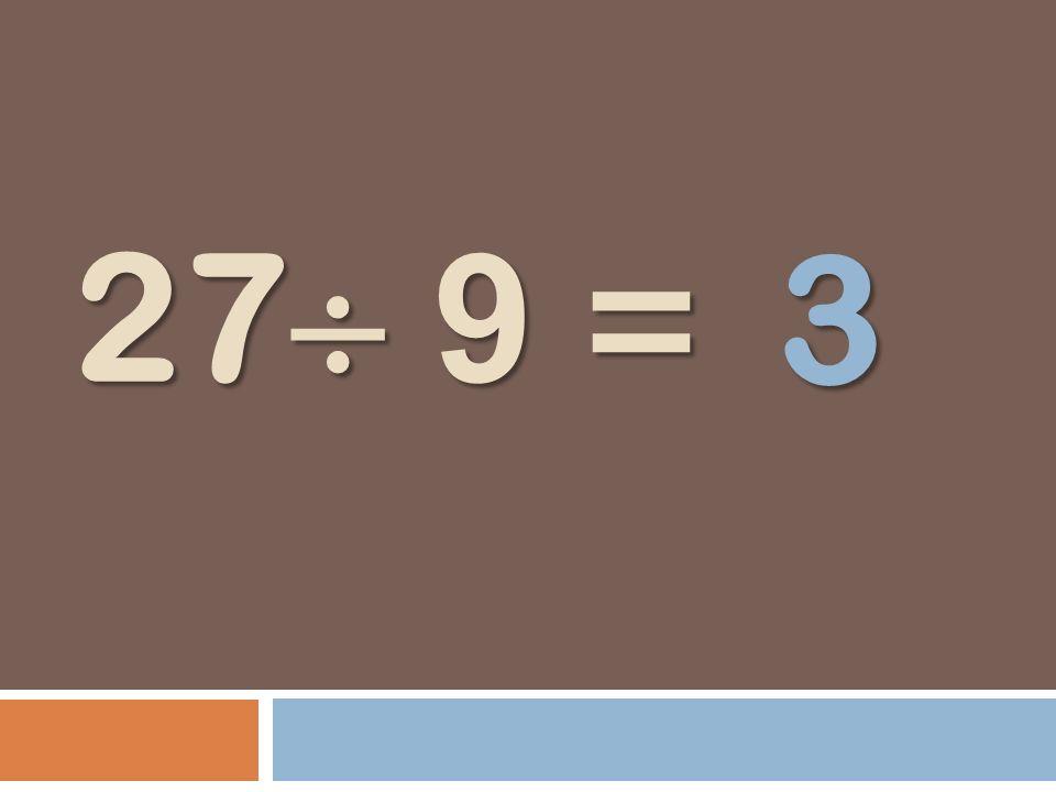27 9 = 3