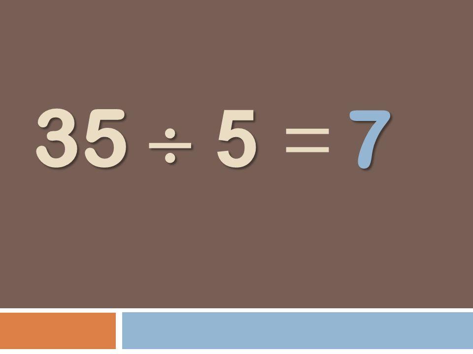 35 5 35 5 = 7