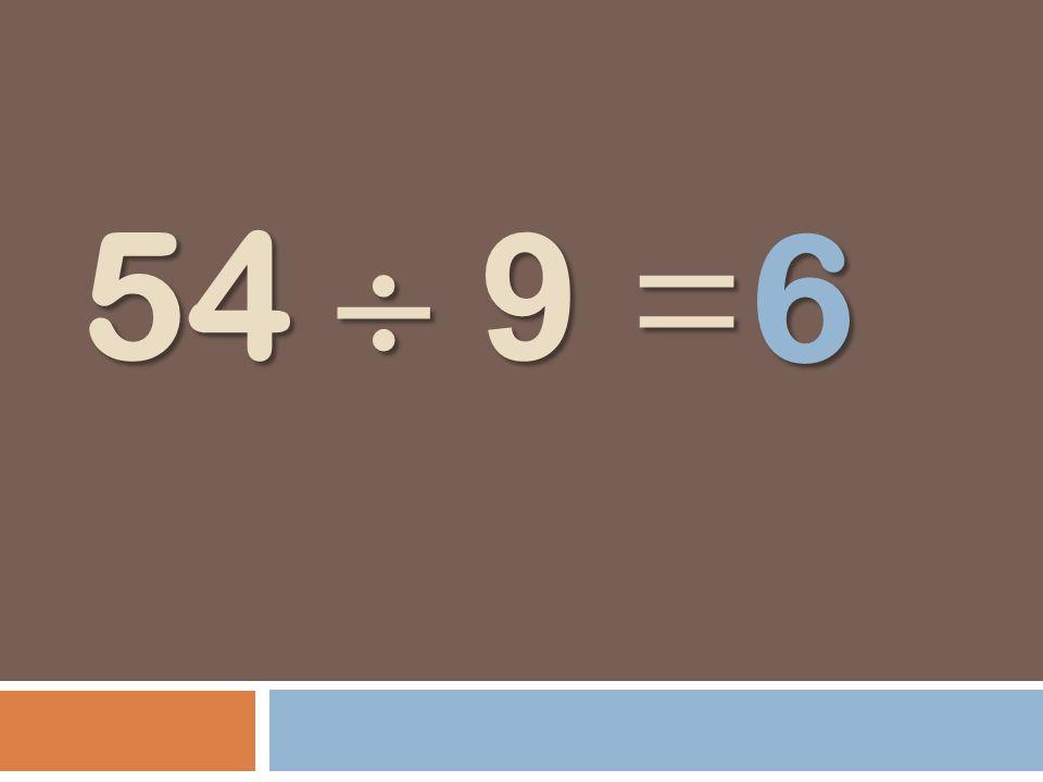 54 9 = 6