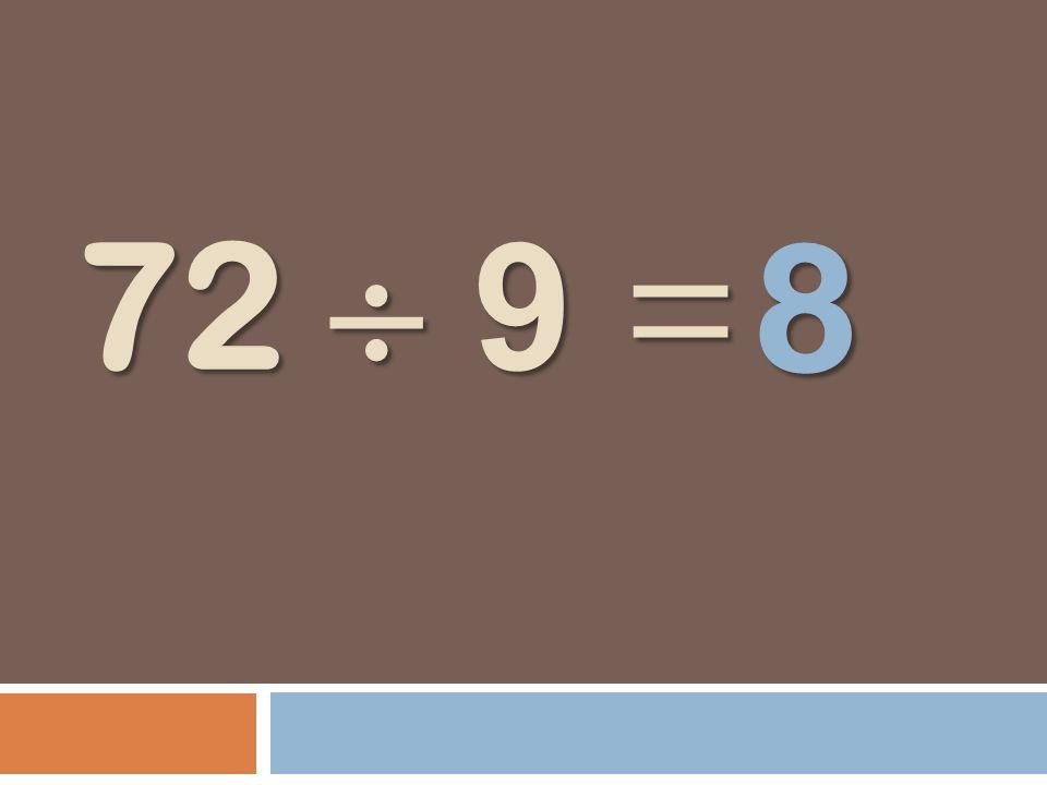 72 9 = 8