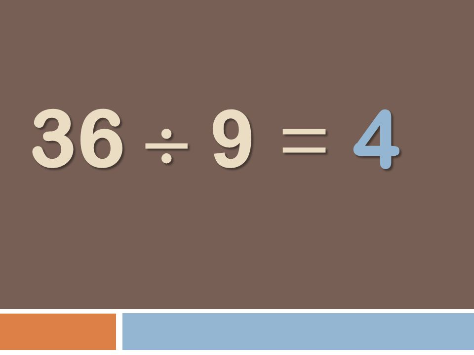 36 9 = 4