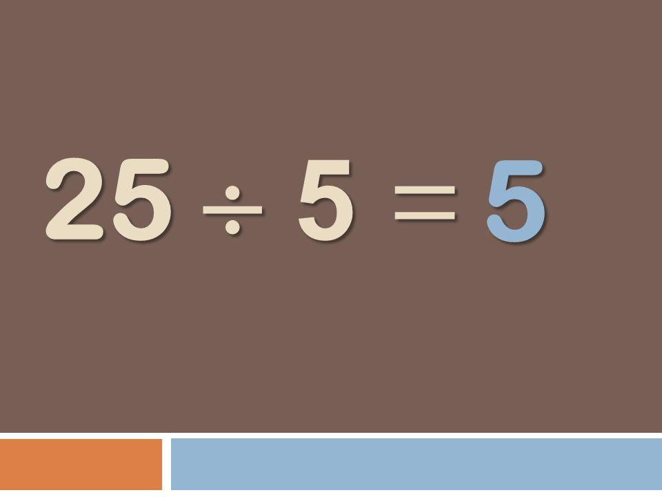 25 5 = 5
