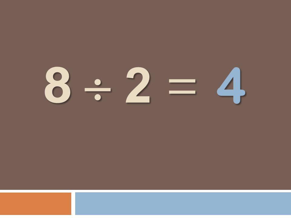 8 2 = 8 2 = 4