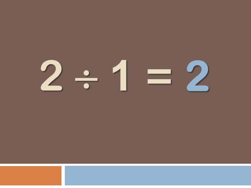 2 1 = 2 1 = 2