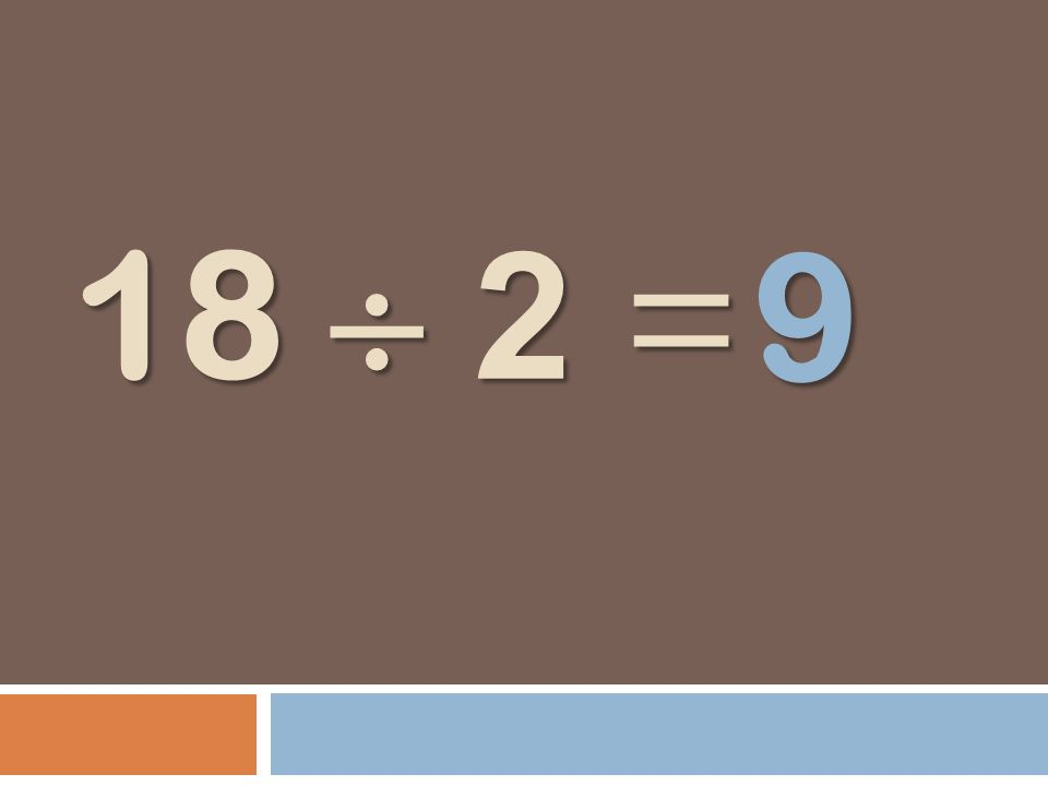 18 2 = 9
