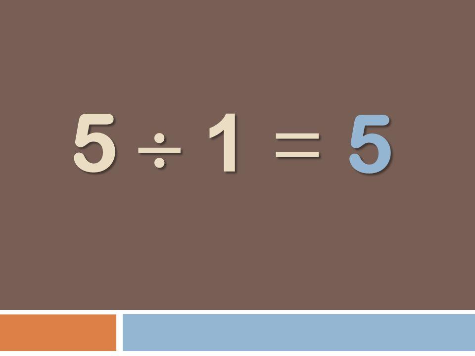 5 1 = 5 1 = 5