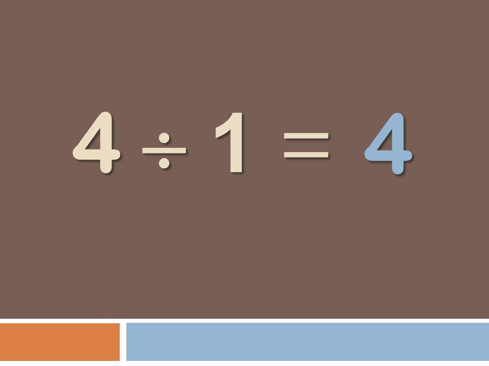 4 1 = 4 1 = 4