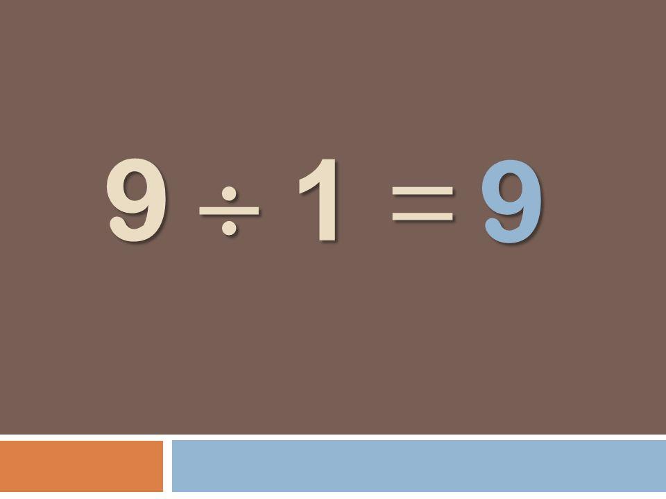 9 1 = 9 1 = 9